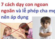 7 cách dạy con ngoan ngoãn và lễ phép cha mẹ nên áp dụng – CÁCH DẠY CON NGOAN NGOÃN