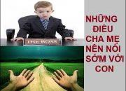 Những điều cha mẹ nên nói sớm với con – Con bạn sẽ rất biết ơn bạn đấy!