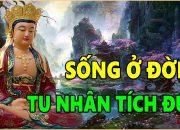 Đêm khó ngủ nghe lời Phật dạy – Con Người Ăn Ở làm sao để tu Nhân tích Đức