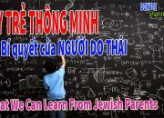 DẠY TRẺ THÔNG MINH – Bí quyết của NGƯỜI DO THÁI- What We Can Learn From Jewish Parents