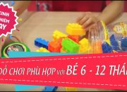 [KINH NGHIỆM HAY] Đồ chơi giúp bé từ 6-12 tháng tuổi phát triển