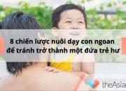 8 chiến lược nuôi dạy con ngoan để tránh trở thành một đứa trẻ hư