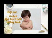 Bật mí 4 cách dạy trẻ 3 tuổi bướng bỉnh