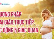 Phương pháp thai giáo trực tiếp, tác động 5 giác quan của mẹ và bé | Alada.vn