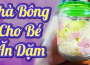 Chà Bông Thị Heo, Gà, Bò Ngon & Dinh Dưỡng Cho Bé Ăn Dặm # Ruốc Ăn Dặm