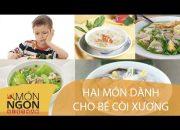Dạy cách làm món dành cho bé còi xương | Món Ngon Việt Nam