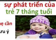 chăm sóc trẻ sơ sinh 7 tháng tuổi như thế nào/ sự phát triên của trẻ 7 tháng tuổi như thế nào