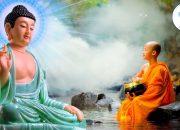 Mọi Lo Lắng Sợ Hãi Sẽ Tan Biến Khi Nghe Lời Phật Dạy Để Luôn Bình An Trong Cuộc Sống
