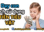 Cách dạy con sử dụng tiền tiêu vặt | Phuong Smith