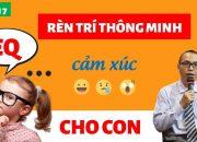 ✅ [Phần 7] Dạy Con Trưởng Thành – Trí Thông Minh Cảm Xúc Sẽ Giúp Con Trưởng Thành | Trần Việt Quân