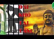 """ĐAU KHỔ TẠI TÂM và cách """" BUÔNG BỎ """" Trút mọi phiền não theo Lời Phật Dạy để sống an vui hạnh phúc"""