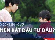 Dạy con nên người: Nên bắt đầu từ đâu? | VTC1