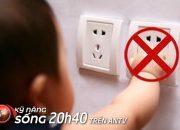 6 cách phòng chống điện giật cho trẻ tại nhà | Kỹ năng sống 2020