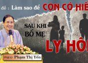 Cách Dạy Con Hiếu Thảo Sau Khi Bố Mẹ Ly Hôn | Phạm Thị Yến (Tâm Chiếu Hoàn Quán)