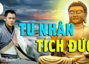 Nghe Phật Dạy Con Người Ở Đời Ăn Ở, làm sao để tu Nhân tích đức để đời bớt khổ – Thanh Tịnh Đạo