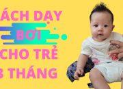 CÁCH DẠY TRẺ BƠI LÚC 3 THÁNG TUỔI @ Trần Hoàng Minh