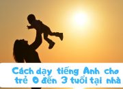 Cách Dạy Tiếng Anh Cho Trẻ Từ 0 Đến 3 Tuổi | Eflita Edu