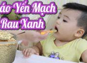 Cháo Yến Mạch Đơn Giản Giàu Viatmin & Đầy Dinh Dưỡng Cho Bé Ăn Dặm- Thực Đơn Ăn Dặm cho bé 6 tháng