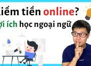 Kiếm Tiền Online? Các Lợi Ích Của Việc Học Ngoại Ngữ (2020)