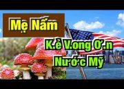 MẸ NẤM 🍄 Kẻ N.G.Ạ.O  M.Ạ.N – V.O.N.G. Ơ.N Nước MỸ ♻️ Vlog 554