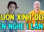 Muốn Tướng Mạo Xinh Đẹp Cao Sang Hãy Nghe Lời Phật Dạy 1 Lần Rất Hay – Thầy Thích Trúc Thái Minh