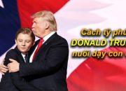 Cách tổng thống DONALD TRUMP dạy con cái CỰC THÔNG MINH!