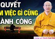 Muốn Trở Thành NGƯỜI THÀNH CÔNG Nhất Định Phải Nghe Lời Dạy Này – Thầy Thích Trúc Thái Minh(quá hay)