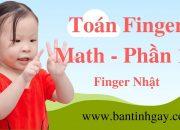 Finger Math – Toán Thông Minh – Phần 12 – Finger Của Người Nhật