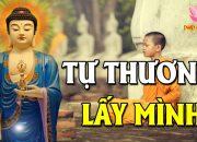Muốn Thương Người Trước Hết Phải Tự Thương Lấy Mình Hãy Nghe Phật Dạy về ĐẠO ĐỨC TỪ TÂM – Rất hay