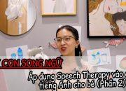 ÁP DỤNG SPEECH LANGUAGE THERAPY VÀO DẠY TIẾNG ANH CHO BÉ (PHẦN 2) | DẠY CON SONG NGỮ