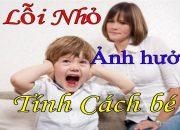 Cách Dạy Con | 6 Lỗi Nhỏ ảnh hưởng không Tốt tới tính cách của bé