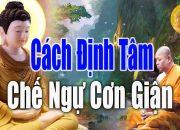 """Cách Định Tâm chế ngự cơn nóng giận để bảo vệ sức khỏe""""#Diển Đàn Phật Giáo"""