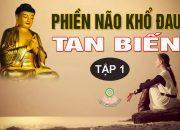 Vì Sao Bạn Mãi Phiền Não Khổ Đau – Nghe Lời Phật Dạy Để Lìa Khổ Được Vui An Lạc Hạnh Phúc ( tập 1 )