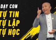 Dạy con Tự Tin – Tự Lập – Tự Học | Nguyễn Phùng Phong