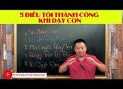 """Chia sẻ thực tế:"""" 5 Điều giúp bạn dạy con thành công"""" – Trần Việt MB"""