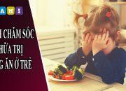 Cách Chăm Sóc Và Chữa Trị Biếng Ăn Ở Trẻ Em – 2Mami.vn