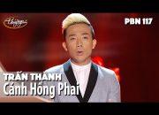 PBN 117 | Trấn Thành – Cánh Hồng Phai (Dương Khắc Linh)