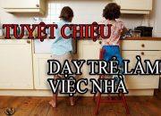 Cách Dạy Con | Tuyệt chiêu dạy con làm việc nhà