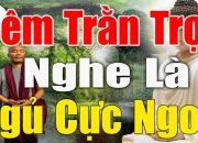 Mỗi Đêm Nghe Lời Phật Dạy Thấm Thía Hay Nhất Ở Đời Đừng Chỉ Sống Vì TIỀN BẠC #Phật#Pháp